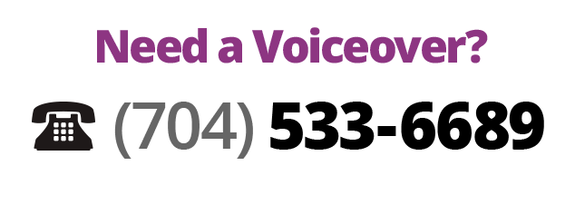 Need a Voiceover? Call (704) 533-6689